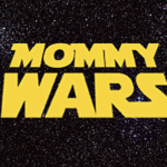 I Welcome You to the Mommy Wars